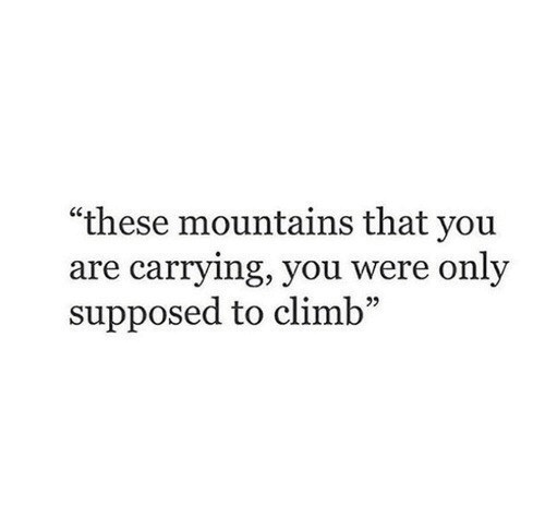 """You, Carrying, and Were: """"these mountains that you  are carrying, you were only  supposed to climb  25"""