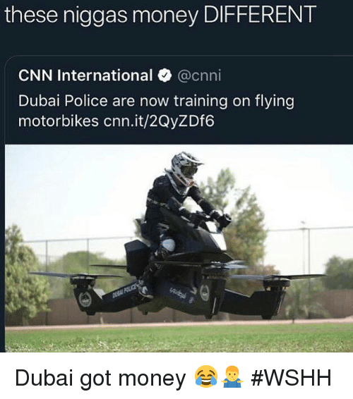 cnn.com, Money, and Police: these niggas money DIFFERENT  CNN International @cnni  Dubai Police are now training on flyingg  motorbikes cnn.it/2QyZDf6 Dubai got money 😂🤷‍♂️ #WSHH
