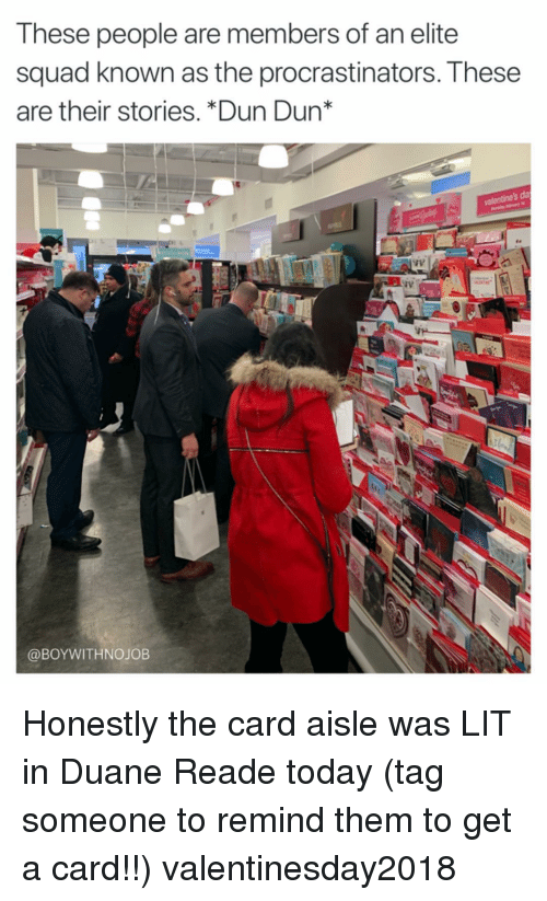 Funny, Lit, and Squad: These people are members of an elite  squad known as the procrastinators. These  are their stories. *Dun Dun*  valentine's da  @BOYWITHNOJOB Honestly the card aisle was LIT in Duane Reade today (tag someone to remind them to get a card!!) valentinesday2018