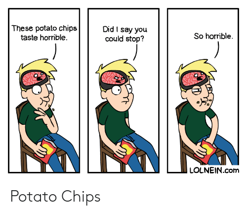 horrible: These potato chips  taste horrible.  Did I say you  could stop?  So horrible  LOLNEIN.com Potato Chips