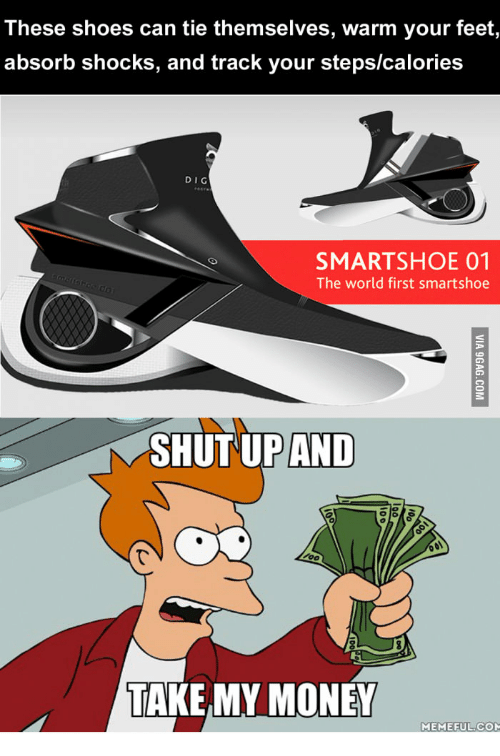 Money Meme: These shoes can tie themselves, warm your feet  absorb shocks, and track your stepslcalories  DIG  SMART SHOE 01  The world first smartshoe  SHUT UP AND  TANKEMY MONEY  MEMEFUL COM