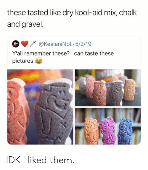 I Liked: these tasted like dry kool-aid mix, chalk  and gravel.  @KealaniNot 5/2/19  Y'all remember these? I can taste these  pictures IDK I liked them.