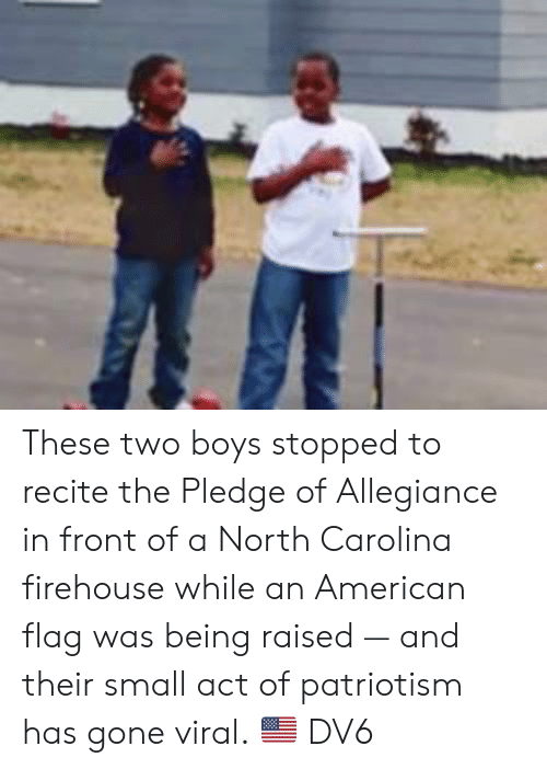 North Carolina: These two boys stopped to recite the Pledge of Allegiance in front of a North Carolina firehouse while an American flag was being raised — and their small act of patriotism has gone viral. 🇺🇸  DV6
