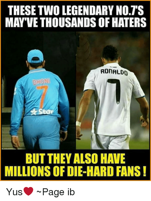 Memes, Ronaldo, and 🤖: THESE TWO LEGENDARY NOTS  MAY VE THOUSANDS OF HATERS  RONALDO  DEON  BUT THEY ALSO HAVE  MILLIONS OF DIE HARD FANS! Yus❤ ~Page ib