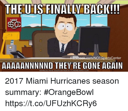 meme generator: THEUIS FINALLY BACK!!  NOTSportsCenter  AAAAANNNNND THEY'RE GONE AGAIN  DOWNLOAD MEME GENERATOR FROM HTTP I/MEMECRUNCH COM 2017 Miami Hurricanes season summary: #OrangeBowl https://t.co/UFUzhKCRy6