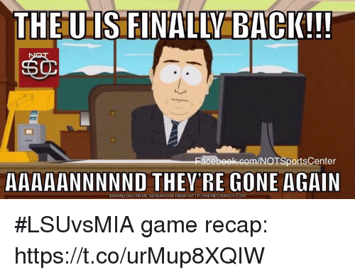 meme generator: THEUTS FINALLY BACK!!!  NOTSportsCenter  AAAAANNNNND THEY'RE GONE AGAIN  DOWNLOAD MEME GENERATOR FROM HTTP IIMEMECRUNCH COM #LSUvsMIA game recap: https://t.co/urMup8XQIW