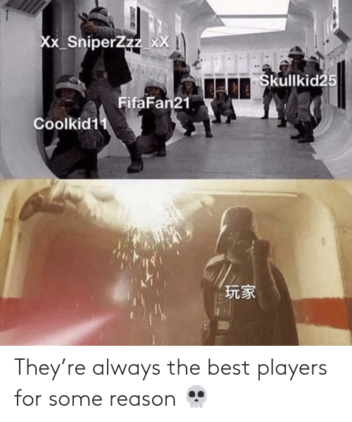 the best: They're always the best players for some reason 💀