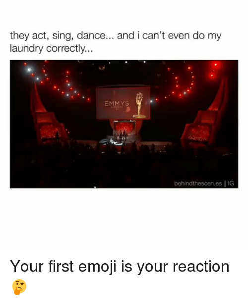 Emoji, Laundry, and Memes: they act, sing, dance... and i can't even do my  laundry correctly...  EMMYS  behindthescen.es | IG Your first emoji is your reaction🤔