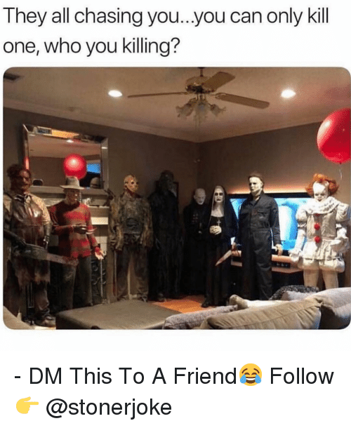 Memes, 🤖, and Who: They all chasing you...you can only kill  one, who you killing? - DM This To A Friend😂 Follow 👉 @stonerjoke
