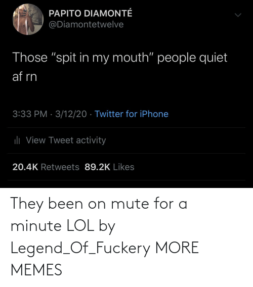Mute: They been on mute for a minute LOL by Legend_Of_Fuckery MORE MEMES