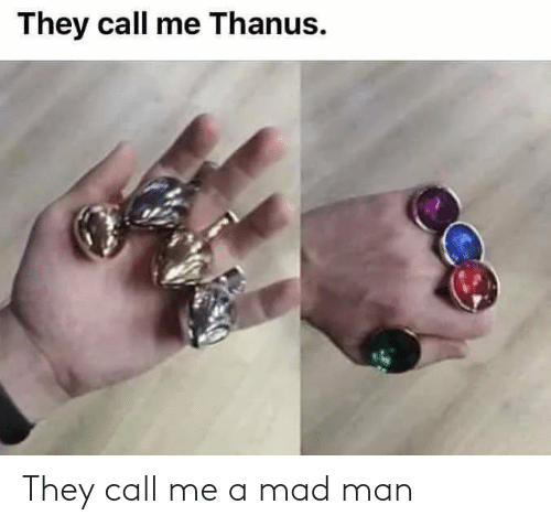 They Call Me: They call me a mad man