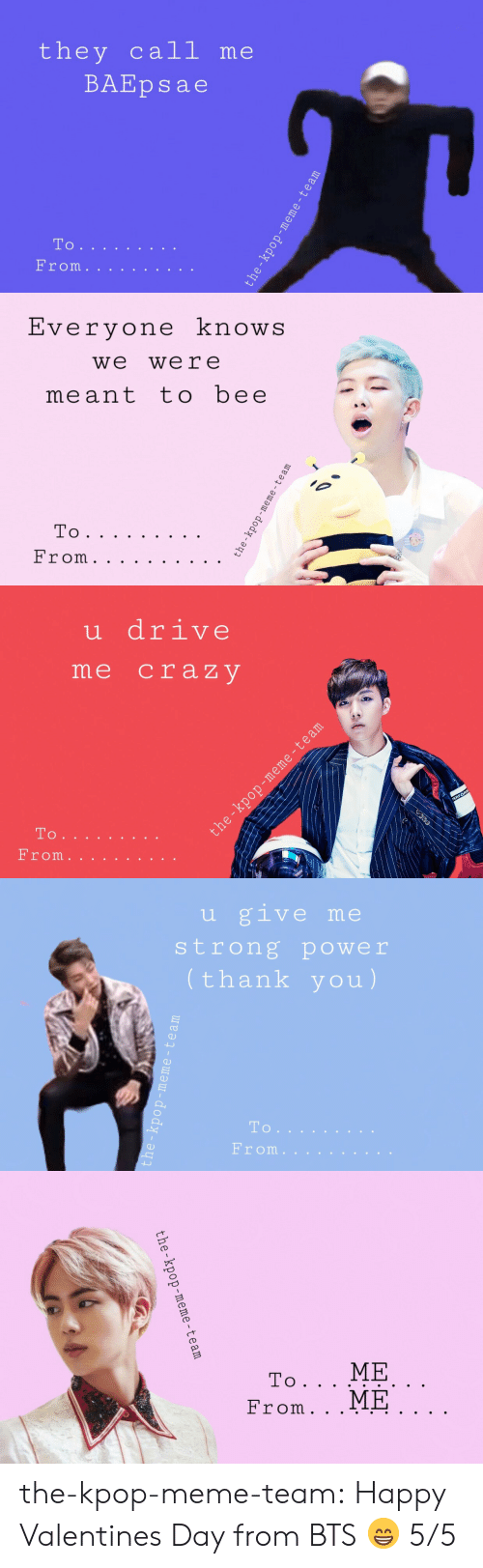 Meme Team: they call me  BAEpsae  To   Evervone knowS  we were  meant tobee   u drive  me craz V  то .   u give me  strong power  thank you)  To  From.   the-kpop-meme-team the-kpop-meme-team:  Happy Valentines Day from BTS 😁 5/5