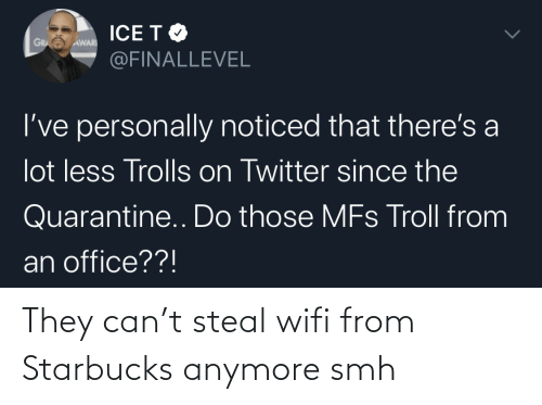can: They can't steal wifi from Starbucks anymore smh