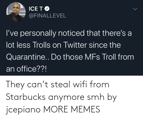 Starbucks: They can't steal wifi from Starbucks anymore smh by jcepiano MORE MEMES