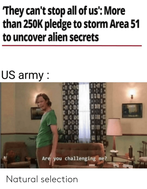 Army, Alien, and Area 51: They can't stop all of us': More  than 250K pledge to storm Area 51  to uncover alien secrets  US army  HR  Are you challenging me? Natural selection