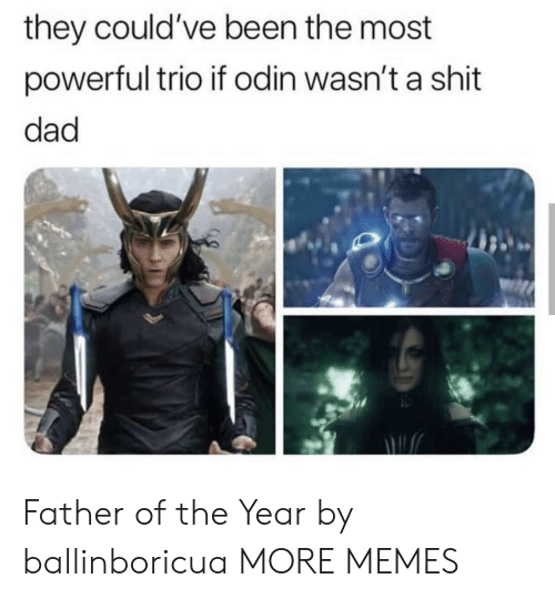 Father Of: they could've been the most  powerful trio if odin wasn't a shit  dad Father of the Year by ballinboricua MORE MEMES