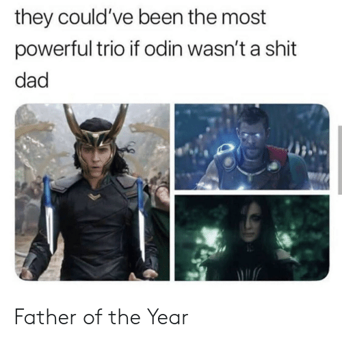 Father Of: they could've been the most  powerful trio if odin wasn't a shit  dad Father of the Year