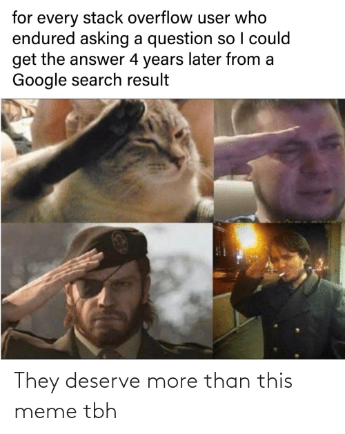 Than: They deserve more than this meme tbh