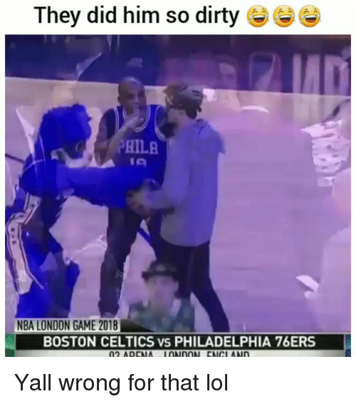 Boston Celtics: They did him so dirty  HILA  NBA LONDON GAME 2018  BOSTON CELTICS vs PHILADELPHIA 76ERS Yall wrong for that lol