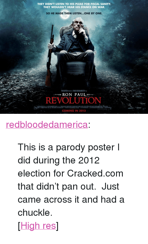 """I Imgur Com: THEY DIDN'T LISTEN TO HIS PLEAS FOR FISCAL SANITY.  THEY WOULDN'T HEAR HIS STANCE ON WAR.  SO HE MADE THEM LISTEN...ONE BY ONE.  TIM BURTON PRESENTS A TIMUR BEKMAMBETOV ALM  RON PAUL  REVOLUTION  COMING IN 2013 <p><a href=""""http://redbloodedamerica.tumblr.com/post/77912725370/this-is-a-parody-poster-i-did-during-the-2012"""" class=""""tumblr_blog"""">redbloodedamerica</a>:</p>  <blockquote><p>This is a parody poster I did during the 2012 election for Cracked.com that didn't pan out. Just came across it and had a chuckle.</p> <p>[<a href=""""http://i.imgur.com/gbCWTB6.jpg"""">High res</a>]</p></blockquote>"""