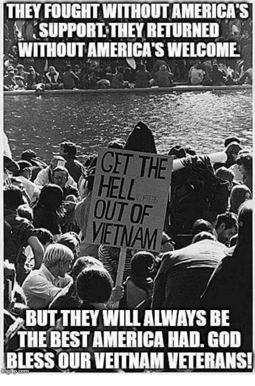 America, God, and Best: THEY FOUGHT WITHOUT AMERICAS  İSUPPORT'THEY RETURNED  WITHOUT AMERICA'S WELCOME  GET THE  HELL  OUT OF  VIETNAM  BUTTHEY WILL ALWAYS BE  THE BEST AMERICA HAD. GOD  BLESS OUR VEITNAM VETERANS!