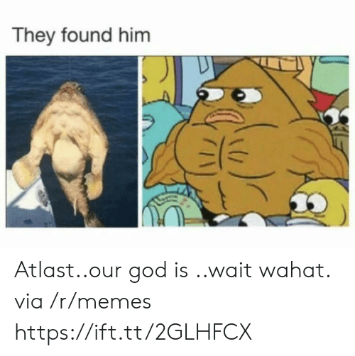 Found Him: They found him Atlast..our god is ..wait wahat. via /r/memes https://ift.tt/2GLHFCX