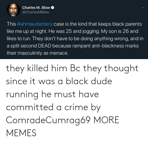 Killed: they killed him Bc they thought since it was a black dude running he must have committed a crime by ComradeCumrag69 MORE MEMES