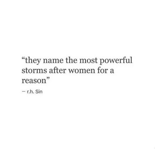 "Women, Powerful, and Reason: ""they name the most powerful  storms after women for a  reason""  05  r.h. Sin"