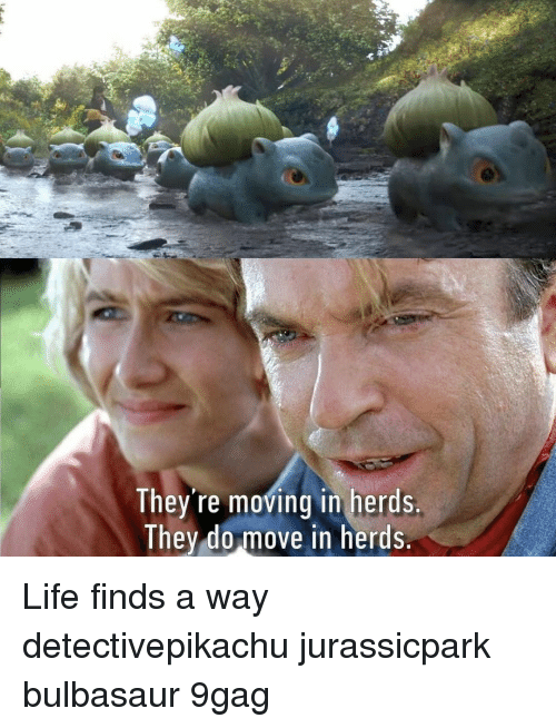 9gag, Bulbasaur, and Life: They re moving in herds  They do move in herds Life finds a way⠀ detectivepikachu jurassicpark bulbasaur 9gag