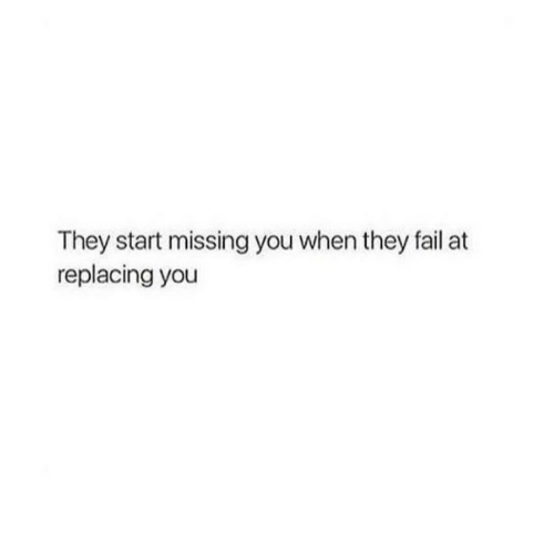 Fail, They, and You: They start missing you when they fail at  replacing you
