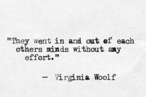 """Virginia, Virginia Woolf, and They: """"They went in and out of each  others minds without any  effort.""""  Virginia Woolf"""