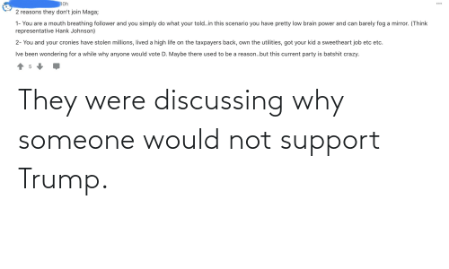 support: They were discussing why someone would not support Trump.