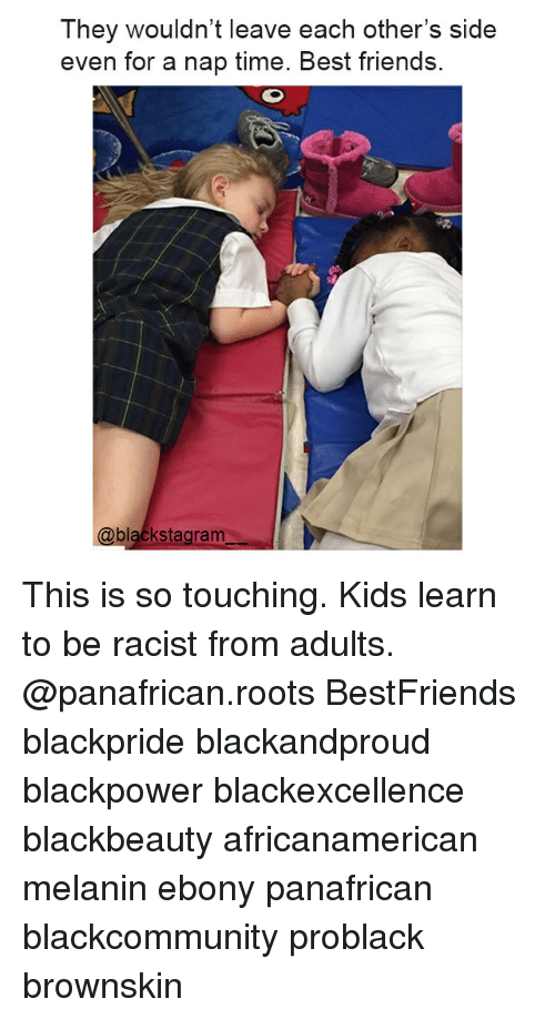 So Touching: They wouldn't leave each other's side  even for a nap time. Best friends.  nap time. Best frien  だ  @blackstagram This is so touching. Kids learn to be racist from adults. @panafrican.roots BestFriends blackpride blackandproud blackpower blackexcellence blackbeauty africanamerican melanin ebony panafrican blackcommunity problack brownskin