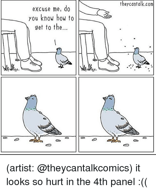 Memes, How To, and Artist: theycantalk.com  excuse me, do  you know how to  get to the (artist: @theycantalkcomics) it looks so hurt in the 4th panel :((