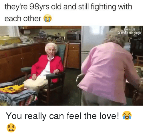 Love, Memes, and Old: they're 98yrs old and still fighting with  each other  oryful  Gramma and ginga You really can feel the love! 😂😫