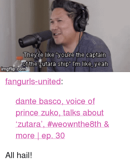 """zuko: They're like """"youre the captain  f the zutara ship"""" I'm like, yealh <p><a href=""""http://fangurls-united.tumblr.com/post/164318908057/dante-basco-voice-of-prince-zuko-talks-about"""" class=""""tumblr_blog"""">fangurls-united</a>:</p>  <blockquote><p><a href=""""https://www.youtube.com/watch?v=7gUuexqUyjw"""">dante basco, voice of prince zuko, talks about 'zutara', #weownthe8th &amp; more   ep. 30</a></p></blockquote>  <p>All hail!</p>"""