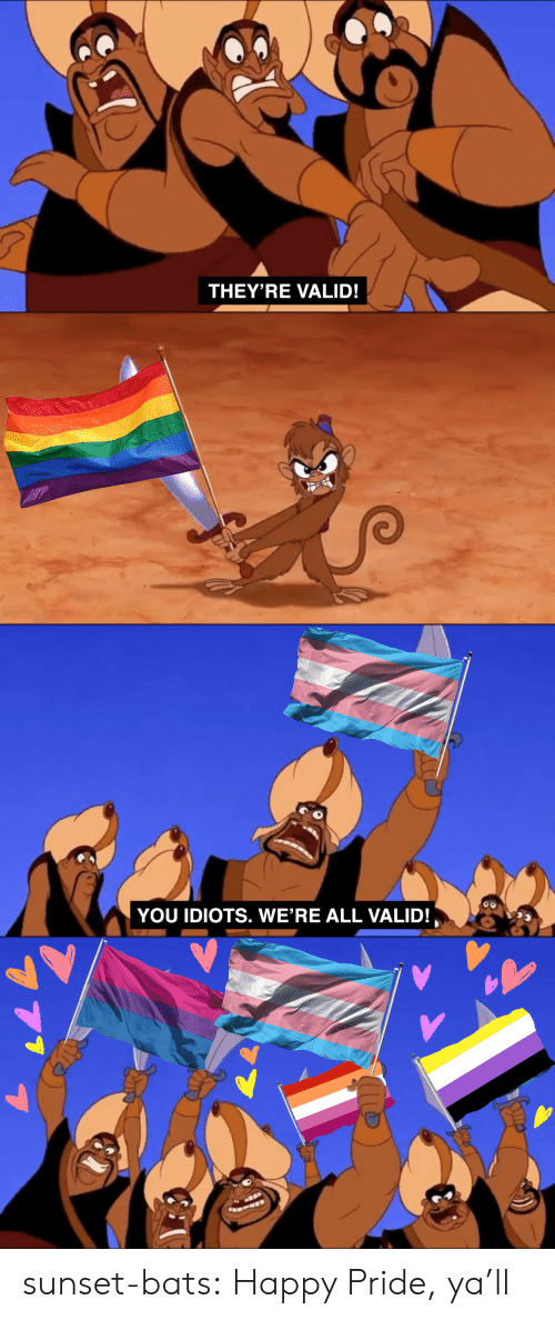 Happy Pride: THEY'RE VALID!   YOU IDIOTS. WE'RE ALL VALID! sunset-bats:  Happy Pride, ya'll