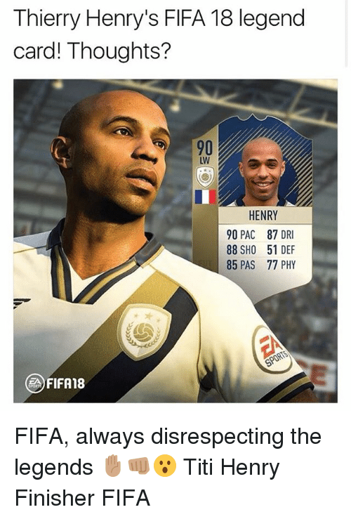 titi: Thierry Henry's FIFA 18 legend  card! Thoughts?  90  LW  HENRY  90 PAC 87 DRI  88 SHO 51 DEF  85 PAS 77 PHY  FIFA18 FIFA, always disrespecting the legends ✋🏽👊🏽😮 Titi Henry Finisher FIFA