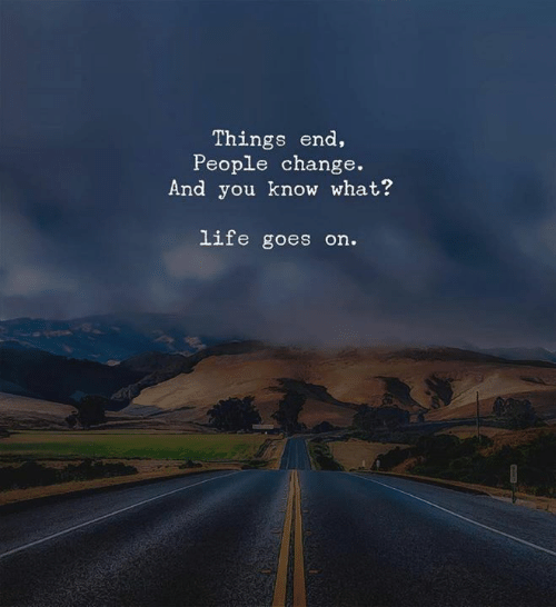 Life, Change, and You: Things end,  People change.  And you know what?  life goes on.
