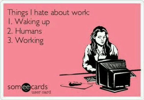 Dank, Work, and 🤖: Things I hate about work  I. Waking up  2. Humans  3. Working  somee cards  user card