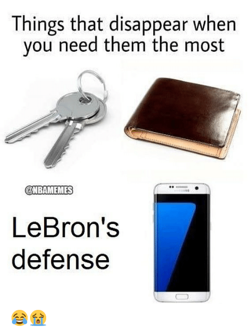 Lebrons: Things that disappear when  you need them the most  @NBAMEMES  LeBron's  defense 😂😭