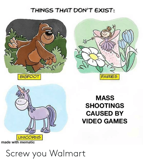 Fairies: THINGS THAT DON'T EXIST  FAIRIES  BIGFOOT  MASS  SHOOTINGS  CAUSED BY  VIDEO GAMES  UNICORNS  made with mematic Screw you Walmart