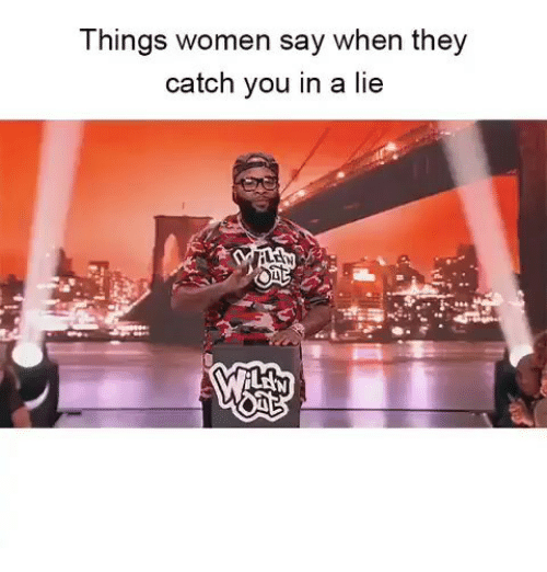 Memes, Women, and 🤖: Things women say when they  catch you in a lie