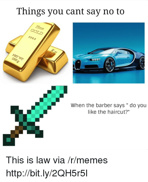 """Barber, Haircut, and Memes: Things you cant say no to  GOLD  999.9  When the barber says """" do you  like the haircut?"""" This is law via /r/memes http://bit.ly/2QH5r5l"""