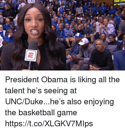 Basketball, Obama, and Sports: THINK ADVA  1 President Obama is liking all the talent he's seeing at UNC/Duke...he's also enjoying the basketball game https://t.co/XLGKV7MIps