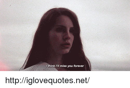 Ill Miss You: think I'll miss you forever http://iglovequotes.net/