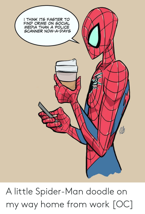 Crime, Police, and Social Media: THINK ITS FASTER TO  FIND CRIME ON SOCIAL  MEDIA THAN A POLICE  SCANNER NOW-A-DAYS A little Spider-Man doodle on my way home from work [OC]