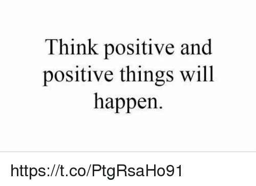 Think Positive And Positive Things Will Happen Httpstcoptgrsaho91