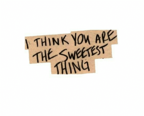 The Sweetest Thing, Think, and Thing: THINK YOu ARE  THE SWEETEST  THING