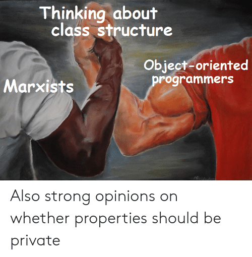 private: Thinking about  class structure  Object-oriented  programmers  Marxists Also strong opinions on whether properties should be private